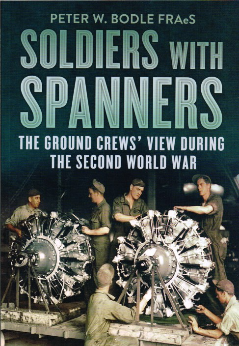 Image for SOLDIERS WITH SPANNERS: THE GROUND CREWS' VIEW DURING THE SECOND WORLD WAR