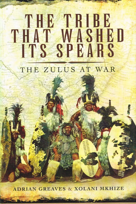 Image for THE TRIBE THAT WASHED ITS SPEARS : THE ZULUS AT WAR