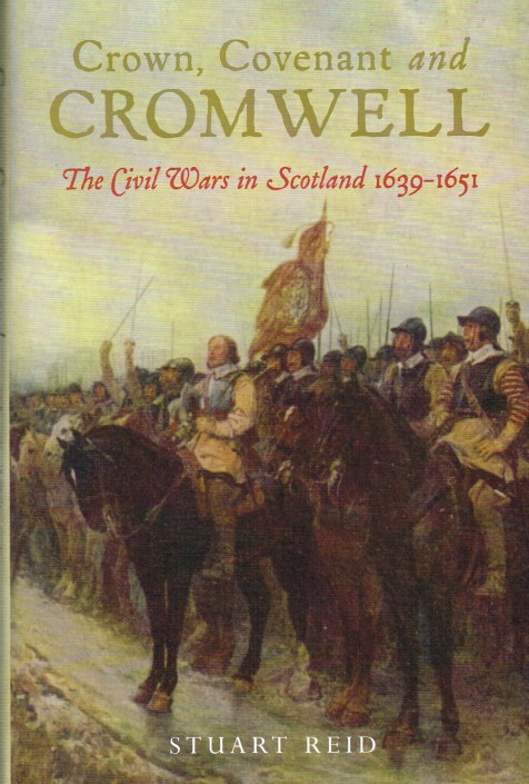 Image for CROWN, COVENANT AND CROMWELL: THE CIVIL WARS IN SCOTLAND 1639-1651