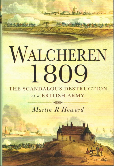 Image for WALCHEREN 1809 : THE SCANDALOUS DESTRUCTION OF A BRITISH ARMY