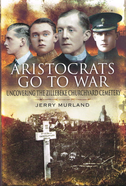 Image for ARISTOCRATS GO TO WAR: UNCOVERING THE ZILLEBEKE CHURCHYARD CEMETERY