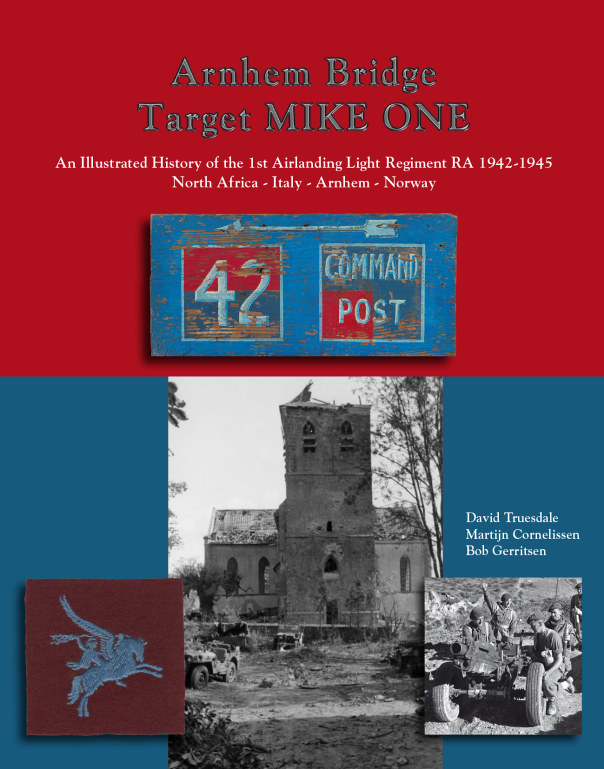 Image for ARNHEM BRIDGE TARGET MIKE ONE - AN ILLUSTRATED HISTORY OF THE 1ST AIRLANDING LIGHT REGIMENT RA 1942-1945