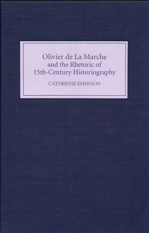 Image for OLIVIER DE LA MARCHE AND THE RHETORIC OF FIFTEENTH-CENTURY HISTORIOGRAPHY