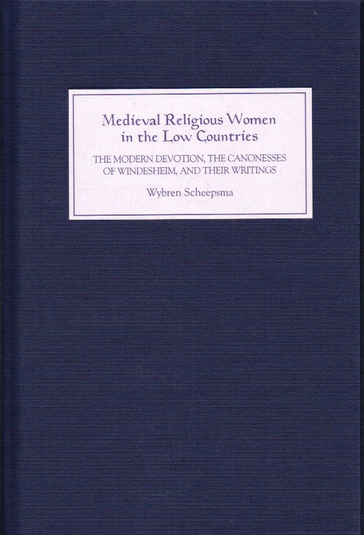 Image for MEDIEVAL RELIGIOUS WOMEN IN THE LOW COUNTRIES: THE MODERN DEVOTION, THE CANONESSES OF WINDESHEIM, AND THEIR WRITINGS
