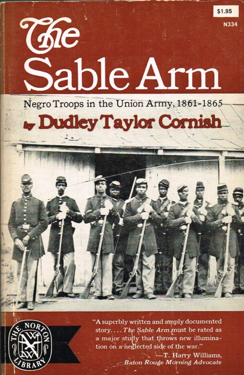 Image for THE SABLE ARM: NEGRO TROOPS IN THE UNION ARMY 1861-1865