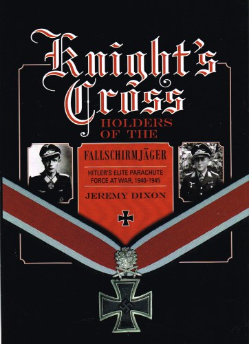 Image for KNIGHT'S CROSS HOLDERS OF THE FALLSCHIRMJAGER : HITLER'S ELITE PARACHUTE FORCE AT WAR, 1940-1945