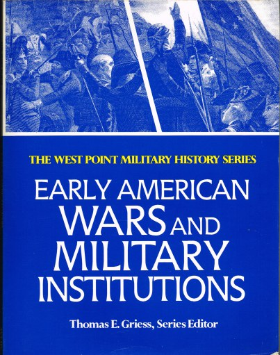 Image for THE WEST POINT MILITARY HISTORY SERIES: EARLY AMERICAN WARS AND MILITARY INSTITUTIONS