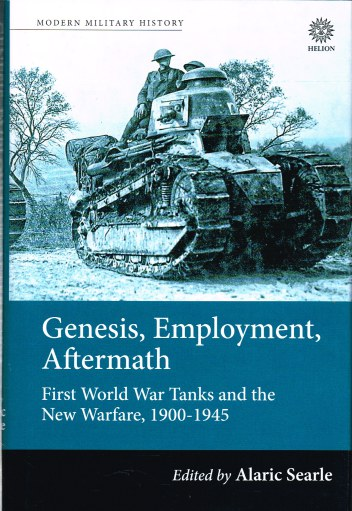 Image for GENESIS, EMPLOYMENT, AFTERMATH: FIRST WORLD WAR TANKS AND THE NEW WARFARE, 1900-1945