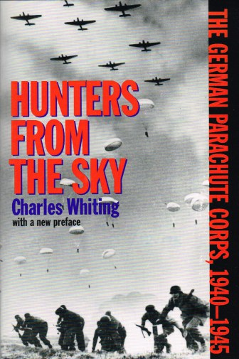 Image for HUNTERS FROM THE SKY: THE GERMAN PARACHUTE CORPS 1940-1945