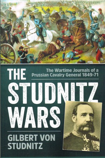 Image for THE STUDNITZ WARS: THE WARTIME JOURNALS OF A PRUSSIAN CAVALRY GENERAL 1849-71