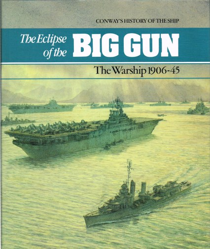 Image for THE ECLIPSE OF THE BIG GUN: THE WARSHIP 1906-1945 (CONWAY'S HISTORY OF THE SHIP)