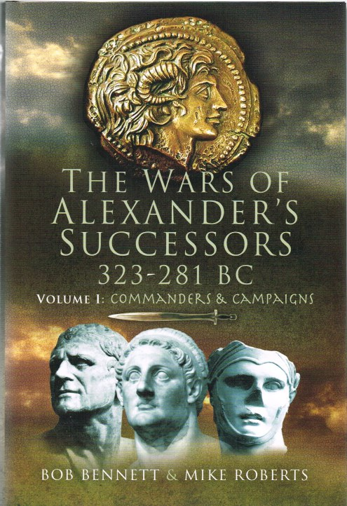 Image for THE WARS OF ALEXANDER'S SUCCESSORS 323-281BC VOLUME I: COMMANDERS & CAMPAIGNS