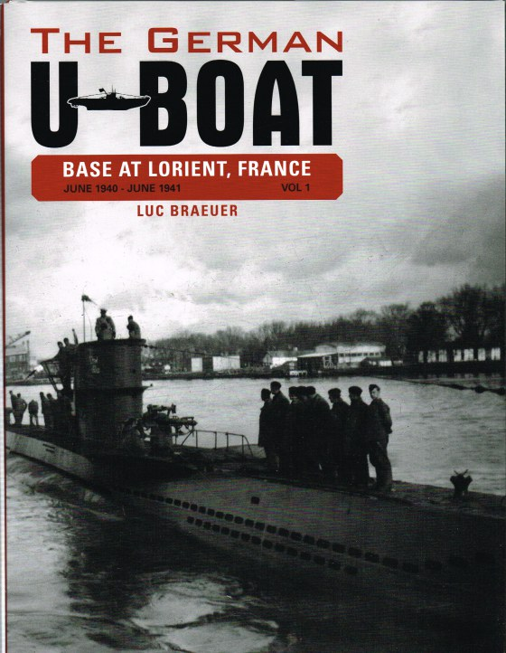 Image for THE GERMAN U-BOAT BASE AT LORIENT, FRANCE VOLUME 1: JUNE 1940 - JUNE 1941