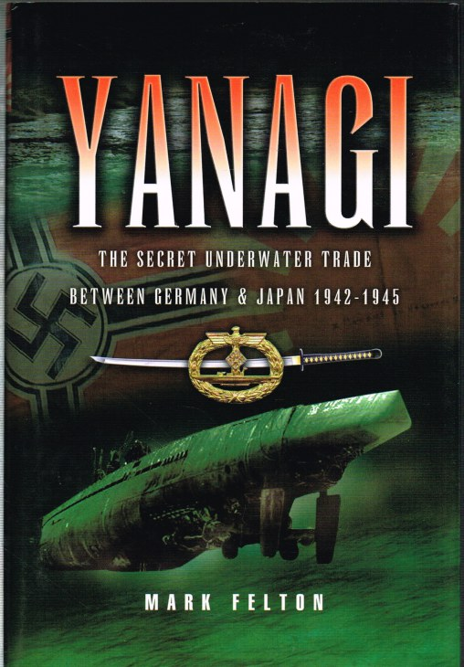 Image for YANAGI: THE SECRET UNDERWATER TRADE BETWEEN GERMANY AND JAPAN 1942-1945