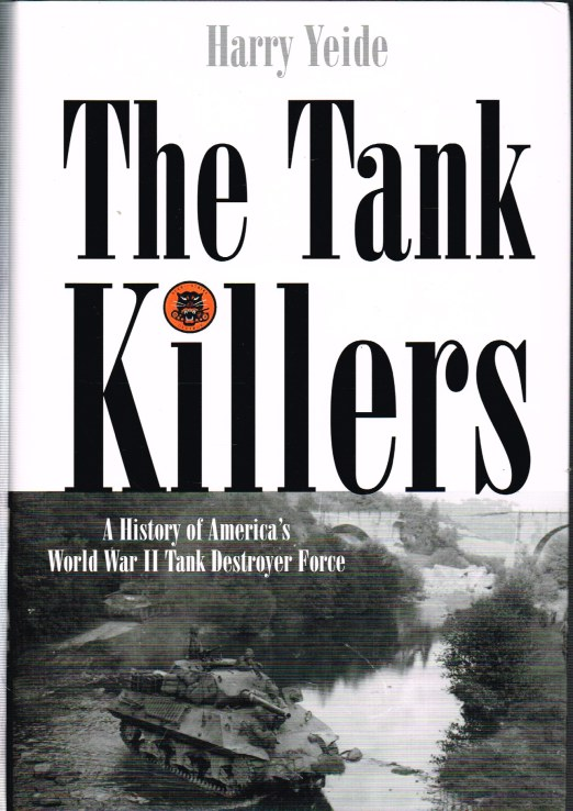 Image for THE TANK KILLERS: A HISTORY OF AMERICA'S WORLD WAR II TANK DESTROYER FORCE