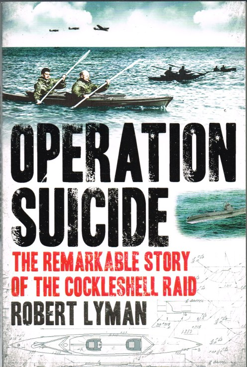 Image for OPERATION SUICIDE : THE REMARKABLE STORY OF THE COCKLESHELL RAID
