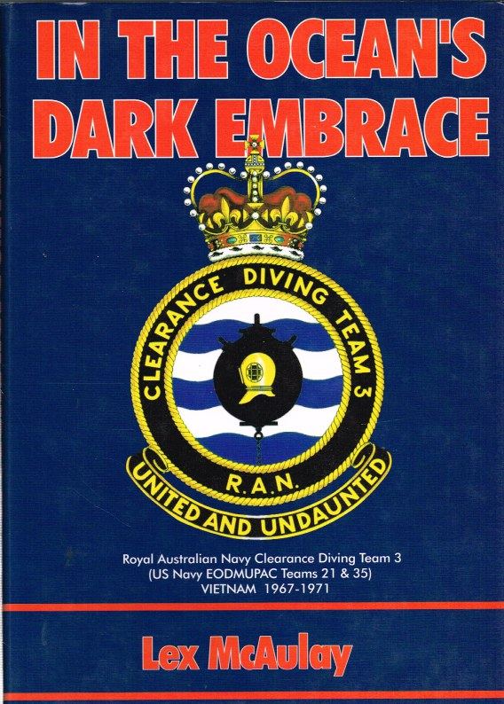 Image for IN THE OCEAN'S DARK EMBRACE: ROYAL AUSTRALIAN NAVY CLEARANCE DIVING TEAM 3 (USN EODMUPAC TEAM 21 & 35) , VIETNAM 1967-71