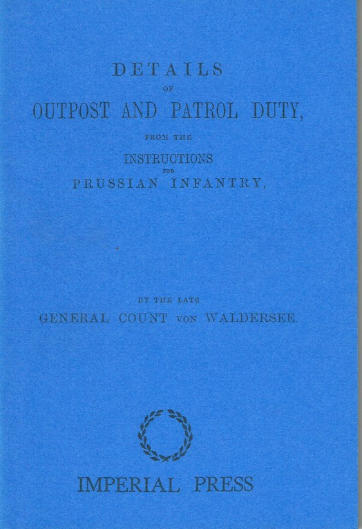Image for DETAILS OF OUTPOST AND PATROL DUTY, FROM THE INSTRUCTIONS FOR PRUSSIAN INFANTRY BY THE LATE GENERAL COUNT VON WALDERSEE (1871)
