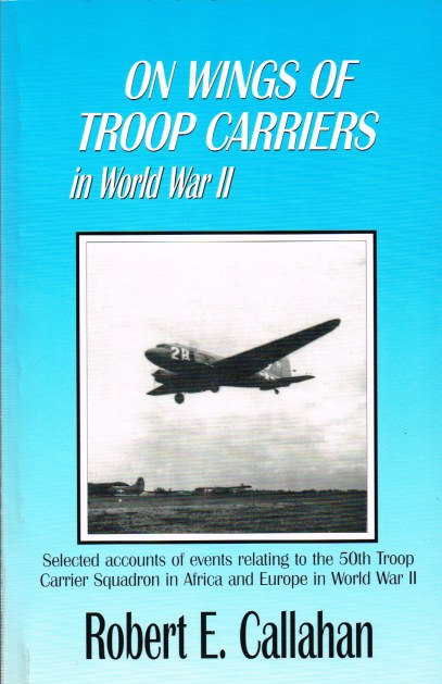 Image for ON WINGS OF TROOP CARRIERS IN WORLD WAR II : SELECTED ACCOUNTS OF EVENTS RELATING TO THE 50TH TROOP CARRIER SQUADRON IN AFRICA AND EUROPE IN WORLD WAR II