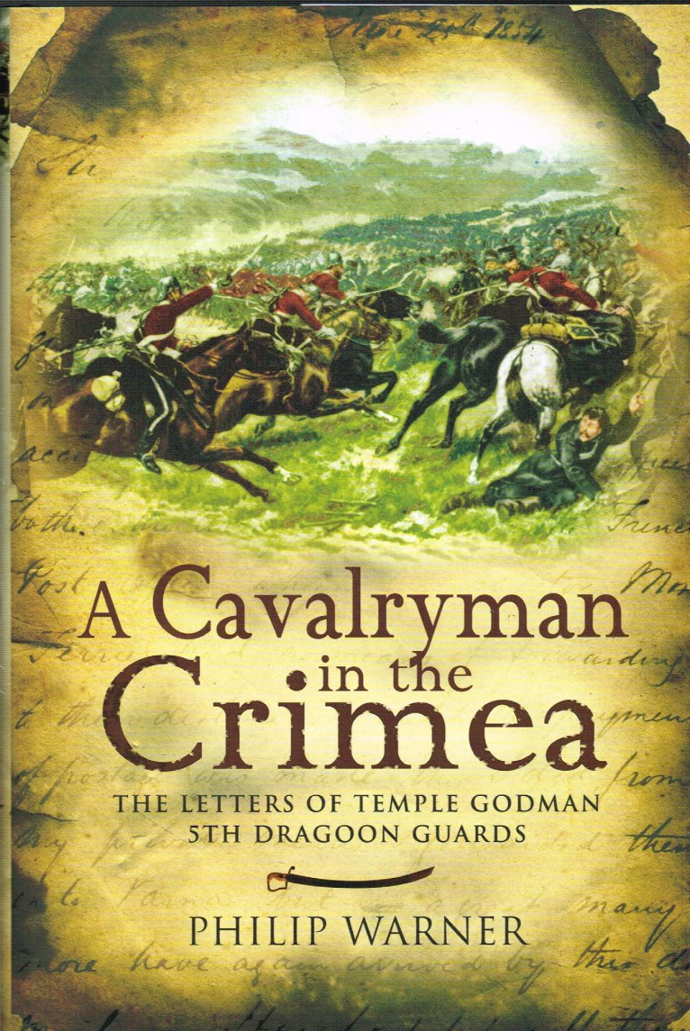 Image for A CAVALRYMAN IN THE CRIMEA: THE LETTERS OF TEMPLE GODMAN 5TH DRAGOON GUARDS