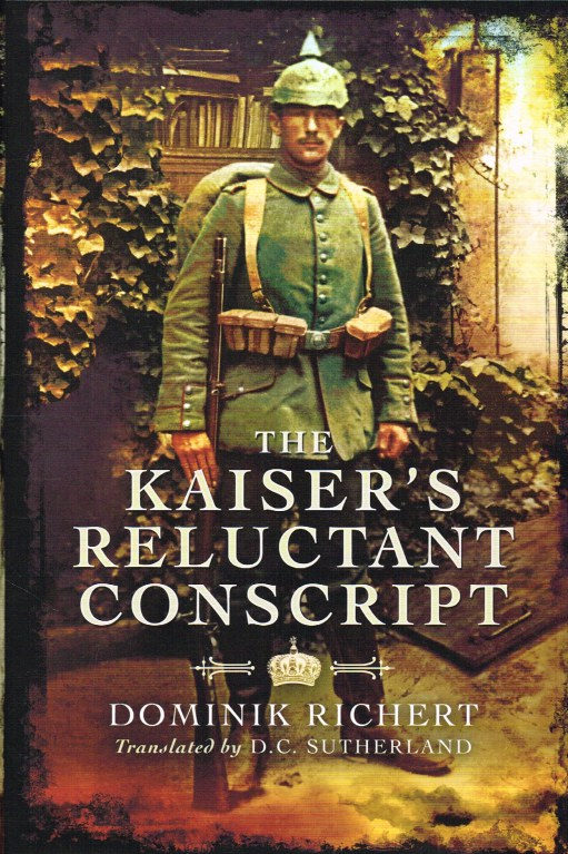 Image for THE KAISER'S RELUCTANT CONSCRIPT: MY EXPERIENCES IN THE WAR 1914-1918