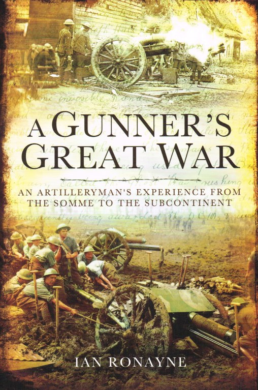 Image for A GUNNER'S GREAT WAR : AN ARTILLERYMAN'S EXPERIENCE FROM THE SOMME TO THE SUBCONTINENT