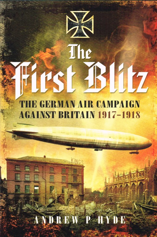 Image for THE FIRST BLITZ : THE GERMAN AIR CAMPAIGN AGAINST BRITAIN 1917-1918