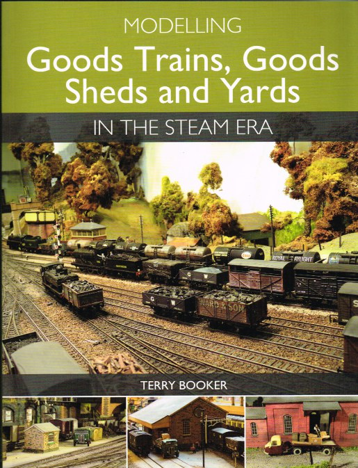 Image for MODELLING GOODS TRAINS, GOODS SHED AND YARDS IN THE STEAM ERA