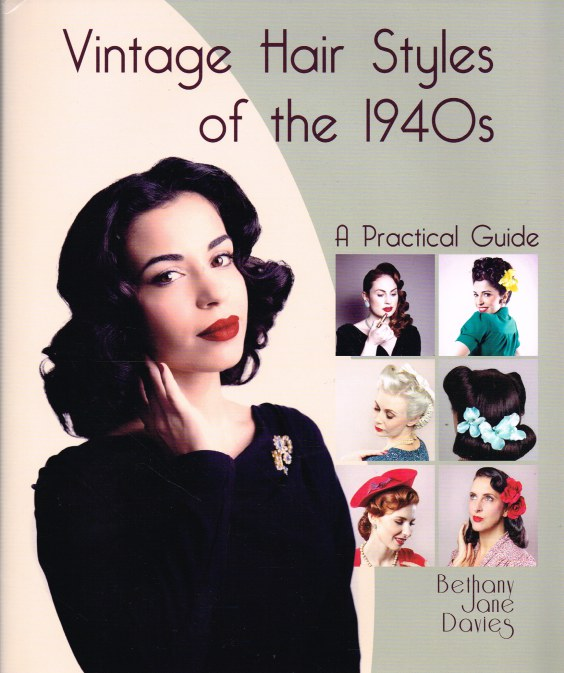 Image for VINTAGE HAIR STYLES OF THE 1940S : A PRACTICAL GUIDE