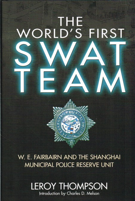 Image for THE WORLD'S FIRST SWAT TEAM : W. E. FAIRBAIRN AND THE SHANGHAI MUNICIPAL POLICE RESERVE UNIT