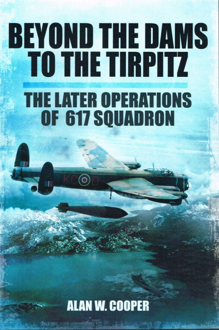 Image for BEYOND THE DAMS TO THE TIRPITZ : THE LATER OPERATIONS OF 617 SQUADRON