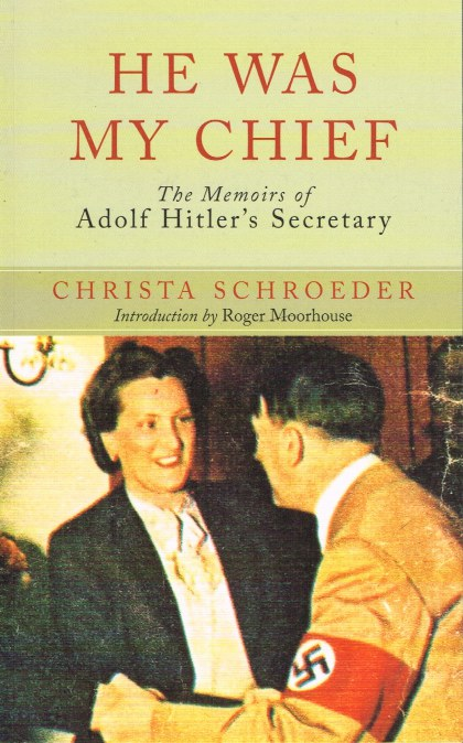Image for HE WAS MY CHIEF : THE MEMOIRS OF ADOLF HITLER'S SECRETARY