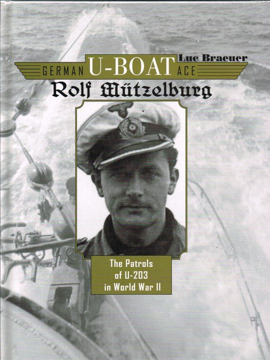 Image for GERMAN U-BOAT ACE: ROLF MUTZELBURG - THE PATROLS OF U-203 IN WORLD WAR II