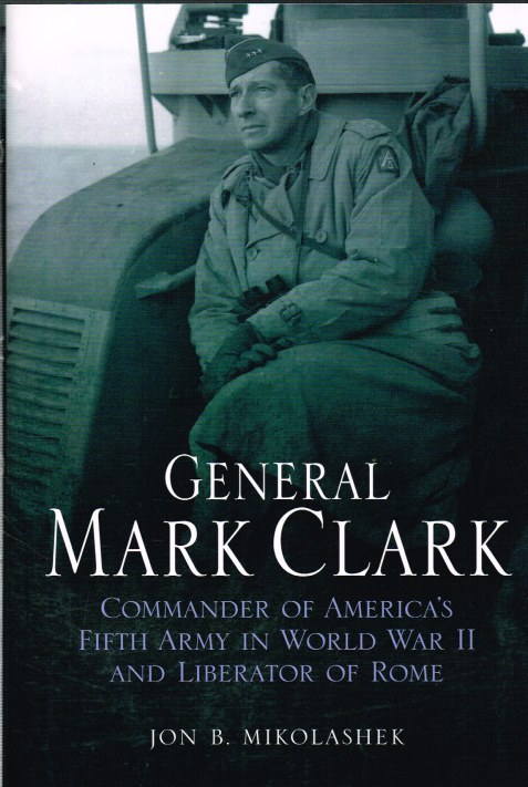 Image for GENERAL MARK CLARK : COMMANDER OF US FIFTH ARMY AND LIBERATOR OF ROME