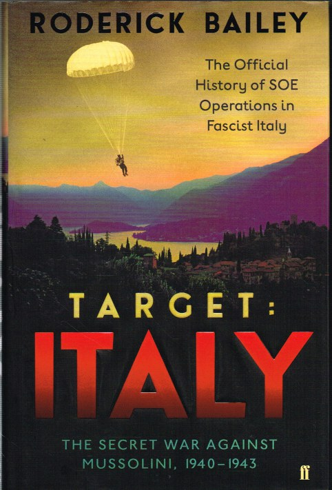 Image for TARGET: ITALY - THE SECRET WAR AGAINST MUSSOLINI 1940-1943 - THE OFFICIAL HISTORY OF SOE OPERATIONS IN FASCIST ITALY