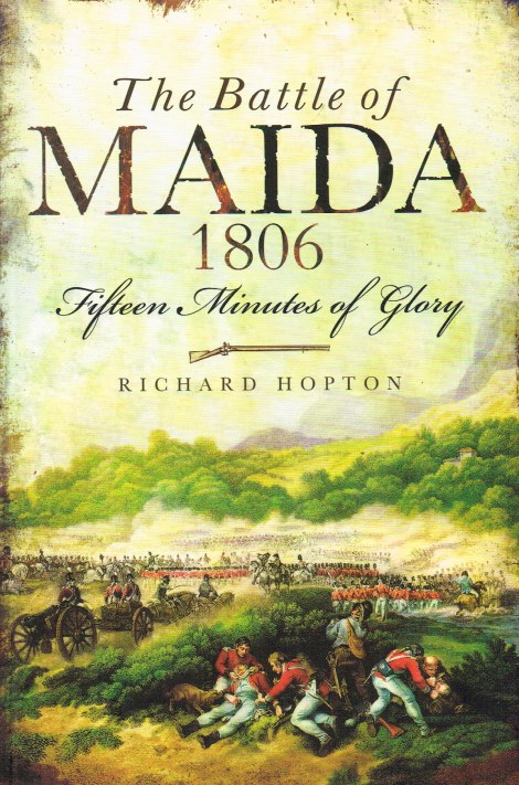 Image for THE BATTLE OF MAIDA 1806 : FIFTEEN MINUTES OF GLORY