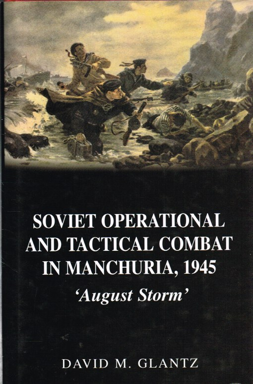 Image for SOVIET OPERATIONAL AND TACTICAL COMBAT IN MANCHURIA 1945: 'AUGUST STORM'