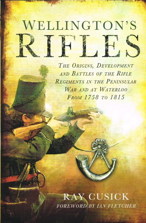 Image for WELLINGTON'S RIFLES : THE ORIGINS, DEVELOPMENT AND BATTLES OF THE RIFLE REGIMENTS IN THE PENINSULAR WAR AND AT WATERLOO FROM 1758 TO 1815