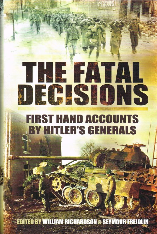 Image for THE FATAL DECISIONS : FIRST HAND ACCOUNTS BY HITLER'S GENERALS