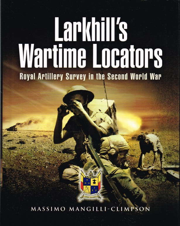 Image for LARKHILL'S WARTIME LOCATORS: ROYAL ARTILLERY SURVEY IN THE SECOND WORLD WAR