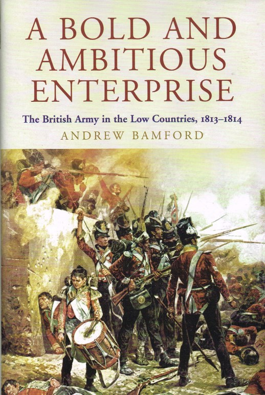 Image for A BOLD AND AMBITIOUS ENTERPRISE: THE BRITISH ARMY IN THE LOW COUNTRIES, 1813-1814