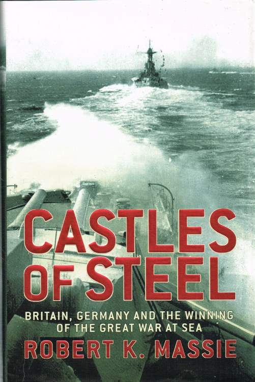 Image for CASTLES OF STEEL: BRITAIN, GERMANY, AND THE WINNING OF THE GREAT WAR AT SEA