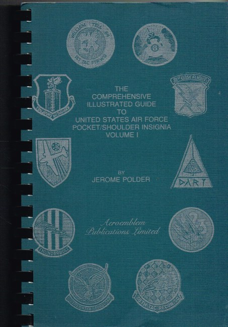 Image for THE COMPREHENSIVE ILLUSTRATED GUIDE TO UNITED STATES AIR FORCE POCKET/SHOULDER INSIGNIA : VOLUME 1 (CORRECTED REPRINT)