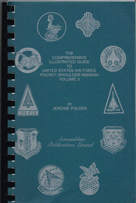 Image for THE COMPREHENSIVE ILLUSTRATED GUIDE TO UNITED STATES AIR FORCE POCKET/SHOULDER INSIGNIA : VOLUME 3 (REPRINT)