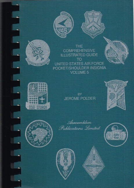 Image for THE COMPREHENSIVE ILLUSTRATED GUIDE TO UNITED STATES AIR FORCE POCKET/SHOULDER INSIGNIA : VOLUME 5