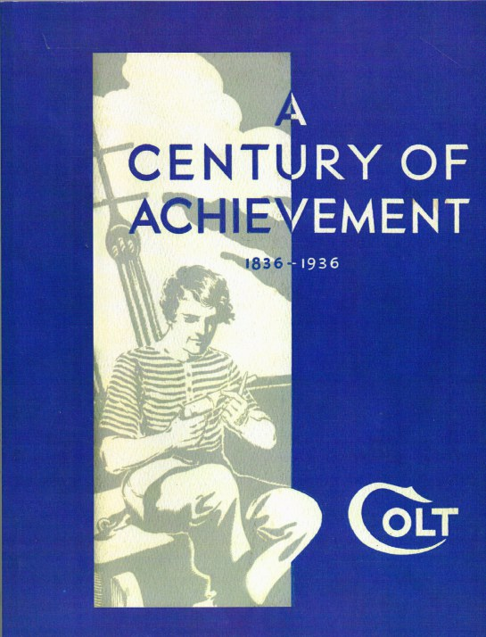 Image for A CENTURY OF ACHIEVEMENT: COLT'S 100TH ANNIVERSARY FIRE ARMS MANUAL, 1836-1936