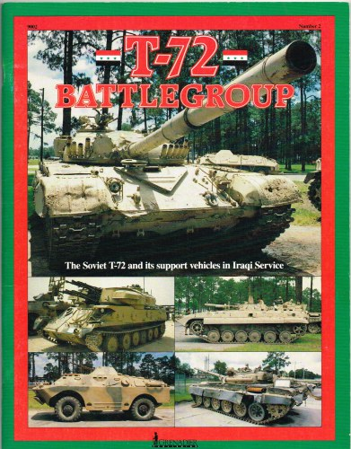 Image for T-72 BATTLEGROUP : THE SOVIET T-72 AND ITS SUPPORT VEHICLES IN IRAQI SERVICE