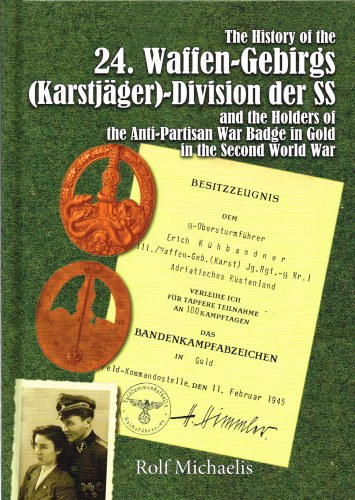 Image for THE HISTORY OF THE 24. WAFFEN-GEBIRGS (KARSTJAGER) - DIVISION DER SS AND THE HOLDERS OF THE ANTI-PARTISAN WAR BADGE IN GOLD IN THE SECOND WORLD WAR