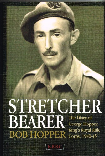 Image for STRETCHER BEARER: THE DIARY OF GEORGE HOPPER, KING'S ROYAL RIFLE CORPS, 1940-45