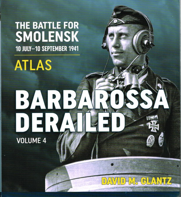 Image for BARBAROSSA DERAILED VOLUME 4 : ATLAS - THE BATTLE FOR SMOLENSK, 10 JULY - 10 SEPTEMBER 1941
